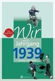 Wir vom Jahrgang 1939 - Kindheit und Jugend