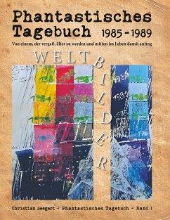Phantastisches Tagebuch 1985-1989 - Seegert, Christian