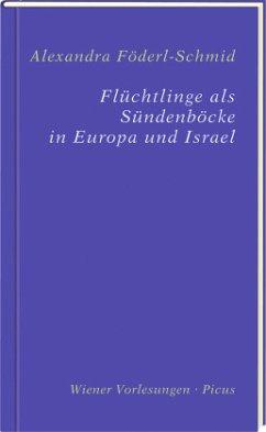 Flüchtlinge als Sündenböcke in Europa und Israel - Föderl-Schmid, Alexandra