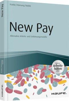New Pay - Alternative Arbeits- und Entlohnungsmodelle - inkl. Arbeitshilfen online - Franke, Sven;Hornung, Stefanie;Nobile, Nadine