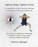 Fighter's Body, Fighter's Mind: A Comprehensive Guide to Muscular Strength and Endurance Training for Martial Arts (eBook, ePUB)