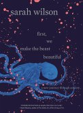 First, We Make the Beast Beautiful (eBook, ePUB)