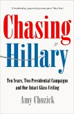 Chasing Hillary: On the Trail of the First Woman President Who Wasn't (eBook, ePUB)