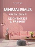 Minimalismus: DER NEUE MINIMALISMUS FÜR EIN LEBEN IN LEICHTIGKEIT UND FREIHEIT! Reduziert leben statt Chaos oder Hardcore Minimalismus! (eBook, ePUB)
