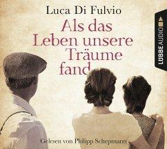 Als das Leben unsere Träume fand, 8 Audio-CDs - Di Fulvio, Luca