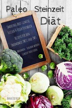 Paleo Steinzeit Diät Smoothie Brot Gemüse Fleisch & Fisch Kochbuch Rezepte für den Thermomix TM31 und TM5 Abnehmen - Schlank werden - Gewicht reduzieren (eBook, ePUB) - Dietrich, Anna