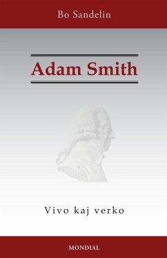 Adam Smith. Vivo kaj verko (Historia faklibro en Esperanto) (eBook, ePUB)