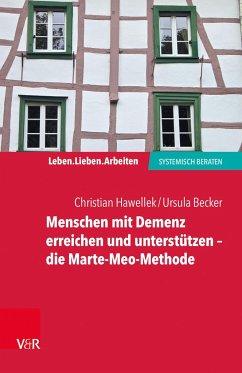 Menschen mit Demenz erreichen und unterstützen - die Marte-Meo-Methode - Hawellek, Christian; Becker, Ursula
