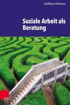 Soziale Arbeit als Beratung - Ortmann, Karlheinz
