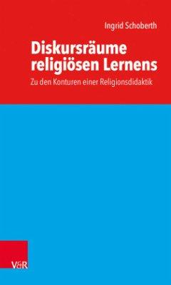 Diskursräume religiösen Lernens - Schoberth, Ingrid