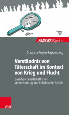 Verständnis von Täterschaft im Kontext von Krieg und Flucht - Kosijer-Kappenberg, Sladjana