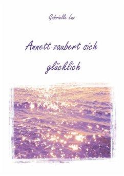 Annett zaubert sich glücklich (eBook, ePUB)