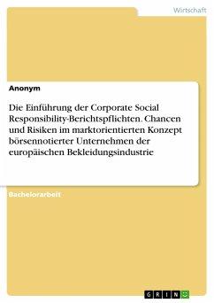 Die Einführung der Corporate Social Responsibility-Berichtspflichten. Chancen und Risiken im marktorientierten Konzept börsennotierter Unternehmen der europäischen Bekleidungsindustrie