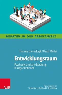 Entwicklungsraum: Psychodynamische Beratung in Organisationen - Giernalczyk, Thomas; Möller, Heidi