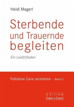 Sterbende und Trauernde begleiten - Magerl, Heidi