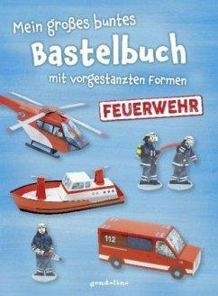 Mein großes buntes Bastelbuch - Feuerwehr - Pautner, Norbert