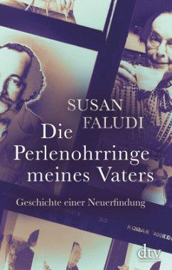 Die Perlenohrringe meines Vaters - Faludi, Susan