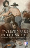 Twelve Years in the Saddle for Law and Order on the Frontiers of Texas (eBook, ePUB)