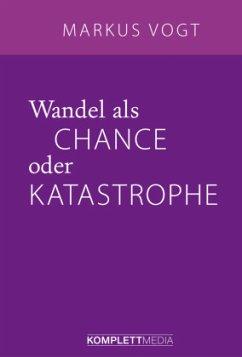 Wandel als Chance oder Katastrophe - Vogt, Markus