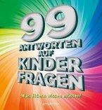 99 Antworten auf Kinderfragen - Was Eltern wissen müssen! Aus den verschiedensten Lebensbereichen. Für Eltern mit Kindern ab 4 Jahren.