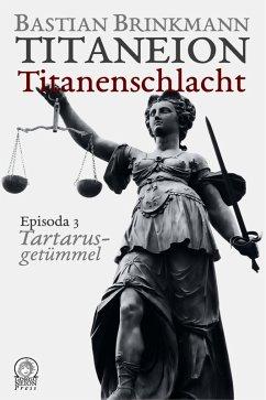 Titaneion Titanenschlacht - Episoda 3: Tartarusgetümmel (eBook, ePUB) - Brinkmann, Bastian