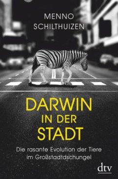 Darwin in der Stadt. Die rasante Evolution der Tiere im Großstadtdschungel - Schilthuizen, Menno