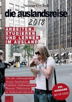 die auslandsreise 2018 - Arbeiten, Studieren und Lernen im Ausland. - Troll, Susanne Gry