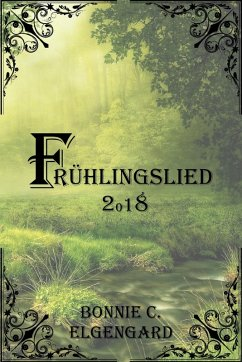 Frühlingslied 2018 (eBook, ePUB) - Elgengard, Bonnie C.
