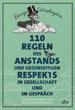 110 Regeln des Anstands und gegenseitigen Respekts in Gesellschaft und im Gespräch - Washington, George