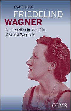 Friedelind Wagner - Die rebellische Enkelin Richard Wagners - Rieger, Eva