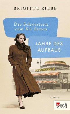 Jahre des Aufbaus / Die Schwestern vom Ku'damm Bd.1 (eBook, ePUB) - Riebe, Brigitte