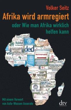 Afrika wird armregiert oder Wie man Afrika wirklich helfen kann - Seitz, Volker