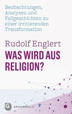 Was wird aus Religion? - Englert, Rudolf