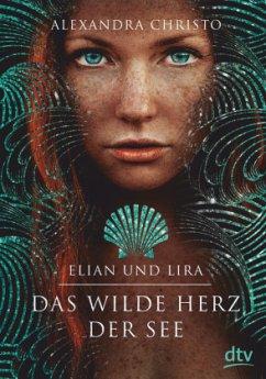 Elian und Lira - Das wilde Herz der See - Christo, Alexandra