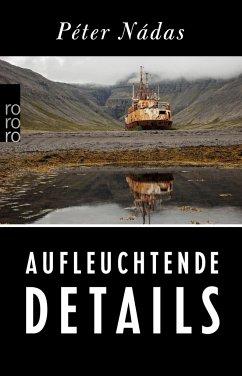 Aufleuchtende Details - Nádas, Péter