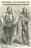Mythologie und Zivilisation der nordamerikanischen Indianer