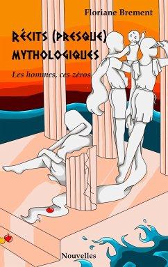 Récits (presque) mythologiques