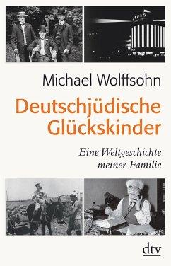 Deutschjüdische Glückskinder - Wolffsohn, Michael