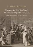 Unmarried Motherhood in the Metropolis, 1700-1850 (eBook, PDF)