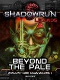 Shadowrun Legends: Beyond the Pale (Dragon Heart Saga, #3) (eBook, ePUB)