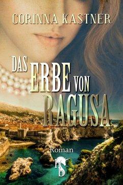 Das Erbe von Ragusa (eBook, ePUB) - Kastner, Corinna