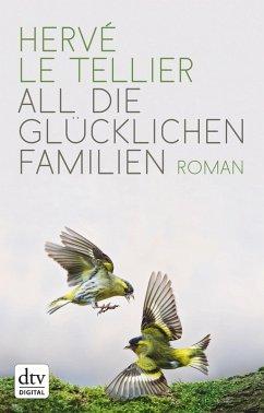 All die glücklichen Familien (eBook, ePUB) - Le Tellier, Hervé