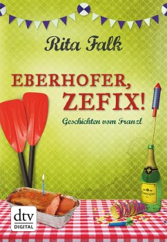 Eberhofer, Zefix! (eBook, ePUB) - Falk, Rita