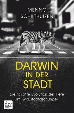 Darwin in der Stadt, Die rasante Evolution der Tiere im Großstadtdschungel (eBook, ePUB) - Schilthuizen, Menno