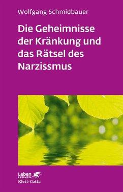 Die Geheimnisse der Kränkung und das Rätsel des Narzissmus - Schmidbauer, Wolfgang