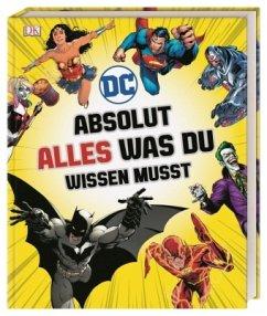 DC Comics Absolut alles was du wissen musst - Marsham, Liz; Scott, Melanie; Wiacek, Stephen; Walker, Landry Q.