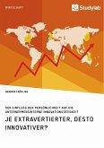 Je extravertierter, desto innovativer? Der Einfluss der Persönlichkeit auf die unternehmensinterne Innovationstätigkeit