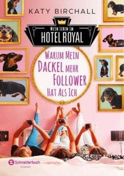 Warum mein Dackel mehr Follower hat als ich / Mein Leben im Hotel Royal Bd.1 - Birchall, Katy