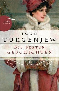 Iwan Turgenjew - Die besten Geschichten - Turgenjew, Iwan S.