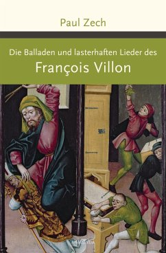 Die Balladen und lasterhaften Lieder des Francois Villon - Villon, Francois; Zech, Paul